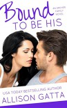 Bound to be His (The Archer Family Book 2) - Allison Gatta