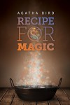 Recipe for Magic - Agatha Bird
