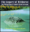 The Legacy of Wildness: The Photographs of Robert Glenn Ketchum - Robert Glenn Ketchum