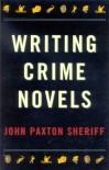 Writing Crime Novels - John Paxton Sheriff
