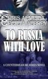 To Russia With Love (Countermeasure #2) (Countermeasure Series) - Chris Almeida;Cecilia Aubrey
