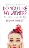 Do You Like My Wiener? - Brenda Rothert