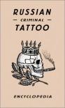 Russian Criminal Tattoo Encyclopaedia - Honey Luard