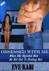 Obsessed With Me - When She Rejected Him, He Set Out to Destroy Her book 1 - Eve Rabi