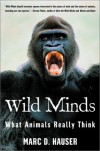 Wild Minds: What Animals Really Think - Marc Hauser