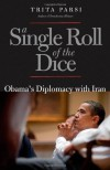 A Single Roll of the Dice: Obama's Diplomacy with Iran - Trita Parsi