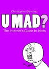 U Mad? The Internet's Guide to Idiots - Krzysztof Gonciarz