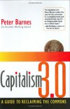 Capitalism 3.0: A Guide to Reclaiming the Commons - Peter Barnes