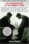 Brothers: The Hidden History of the Kennedy Years - David Talbot
