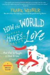 How the World Makes Love: . . . And What It Taught a Jilted Groom - Franz Wisner