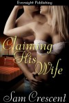 Claiming His Wife (Unlikely Love) - Sam Crescent