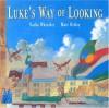 Luke's Way of Looking - Nadia Wheatley, Matt Ottley