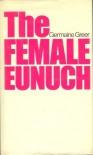 The Female Eunuch - Germaine Greer