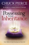 Possessing Your Inheritance: Take Hold of God's Destiny for Your Life - Chuck D. Pierce, Rebecca Wagner Sytsema