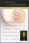 The Seashell on the Mountaintop: A Story of Science Sainthood and the Humble Genius Who Discovered a New History of the Earth - Alan Cutler