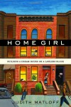 Home Girl: Building a Dream House on a Lawless Block - Judith Matloff