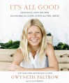It's All Good: Delicious, Easy Recipes That Will Make You Look Good and Feel Great - Gwyneth Paltrow