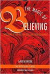 The Magic of Believing: The Science of Setting Your Goal and Then Reaching It - Claude M. Bristol,  Foreword by Nido R. Qubein