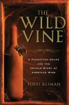The Wild Vine: A Forgotten Grape and the Untold Story of American Wine - Todd Kliman