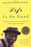 Life Is So Good: One Man's Extraordinary Journey through the 20th Century and How he Learned to Read at Age 98 -  'Richard Glaubman', 'George Dawson'