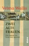 Zwei alte Frauen. Eine Legende von Verrat und Tapferkeit - Velma Wallis, Christel Dormagen