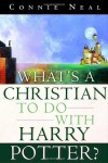 What's a Christian to Do with Harry Potter? - Connie Neal