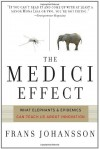 The Medici Effect: What Elephants and Epidemics Can Teach Us About Innovation - Frans Johansson