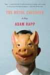 The Metal Children: A Play - Adam Rapp