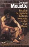 Relation de captivité dans les royaumes de Fez et de Maroc - Germain Moüette