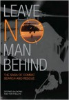 Leave No Man Behind: The Saga of Combat Search and Rescue - George Galdorisi, Thomas Phillips