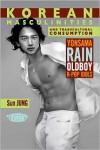 Korean Masculinities and Transcultural Consumption: Yonsama, Rain, Oldboy, K-Pop Idols - Sun Jung