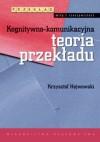 Kognitywno-komunikacyjna teoria przekładu - Krzysztof Hejwowski