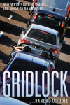 Gridlock: Why We're Stuck in Traffic and What to Do About It - Randal O'Toole