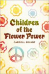 Children Of The Flower Power - Carroll Bryant