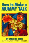 How to Make a Mummy Talk - James M. Deem