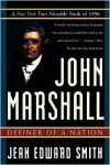 John Marshall: Definer of a Nation - Jean Edward Smith