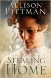 Stealing Home: A Novel - Allison Pittman