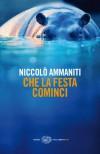 Che la festa cominci (Einaudi. Stile libero big) - Niccolò Ammaniti