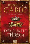 Der dunkle Thron: Historischer Roman - Rebecca Gablé