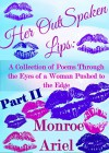Her OutSpoken Lips: A Collection of Poems Through the Eyes of Woman Pushed to the Edge Part II - Monroe Ariel