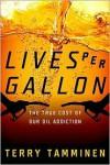 Lives Per Gallon: The True Cost of Our Oil Addiction - Terry Tamminen