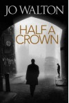 Half A Crown (Small Change) - Jo Walton