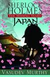 Sherlock Holmes, The Missing Years: Japan - Vasudev Murthy