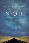 Not from Here: A Memoir - Allan Johnson