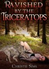 Ravished by the Triceratops (Dinosaur Beast Erotica) - Christie Sims