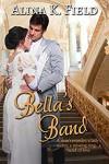 Bella's Band - Alina K. Field