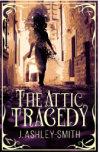 The Attic Tragedy - J. Ashley-Smith