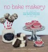 No Bake Makery: More Than 80 Two-Bite Treats Made with Lovin', Not an Oven - Cristina Suarez Krumsick