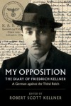 My Opposition: The Diary of Friedrich Kellner - A German against the Third Reich - Friedrich Kellner