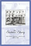 The Sister's Story: Saint Marys Hospital--Mayo Clinic 1889 to 1939 - Sister Ellen Whelan